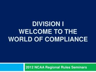 Division I  Welcome to the  World of Compliance