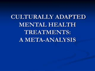 CULTURALLY ADAPTED MENTAL HEALTH TREATMENTS:  A META-ANALYSIS