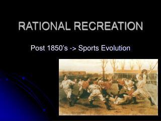 RATIONAL RECREATION