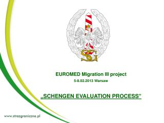 "EUROMED Migration III project 5-8.02.2013 Warsaw  ""SCHENGEN EVALUATION PROCESS"""