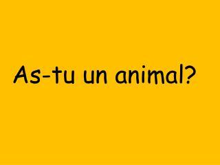 A s- tu  un animal?