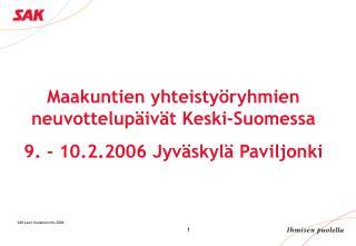 Maakuntien yhteistyöryhmien neuvottelupäivät Keski-Suomessa  9. - 10.2.2006 Jyväskylä Paviljonki