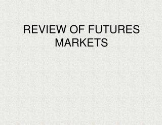 REVIEW OF FUTURES MARKETS