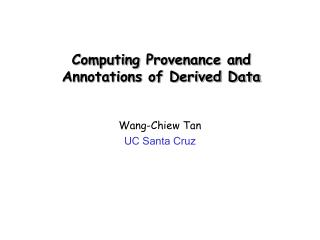 Computing Provenance and Annotations of Derived Data