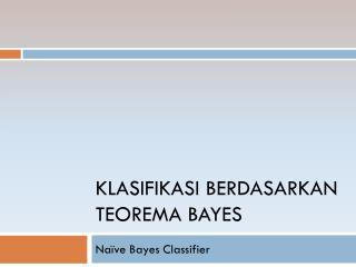 Klasifikasi Berdasarkan Teorema Bayes