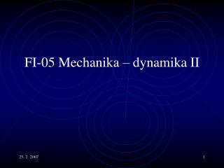 FI-0 5  Mechanika  –  dynamika  II