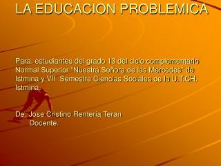POSIBILIDADES LA EDUCACIÓN PROBLEMICA NOS OFRECE LAS SIGUIENTES POSIBILIDADES: