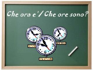 Che ora e'/ Che ore sono?