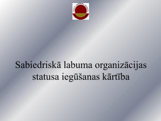 Sabiedriskā labuma organizācijas statusa iegūšanas kārtība