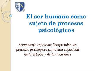 El ser humano como sujeto de procesos psicol�gicos