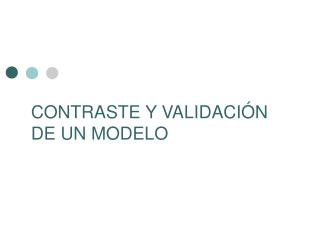 CONTRASTE Y VALIDACIÓN DE UN MODELO