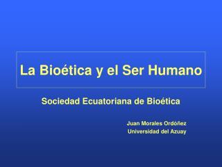 La Bioética y el Ser Humano