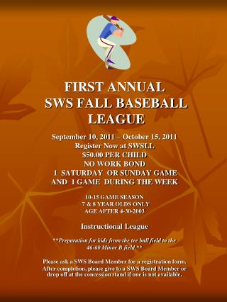 FIRST ANNUAL  SWS FALL BASEBALL  LEAGUE September 10, 2011 – October 15, 2011