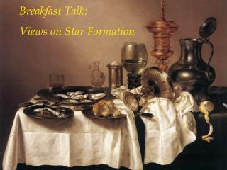 Breakfast Talk:  Views on Star Formation