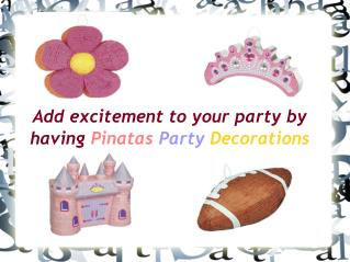 Add excitement to your party by having Pinatas Decorations
