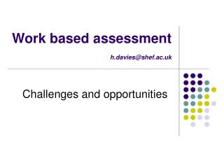 Work based assessment h.davies@shef.ac.uk