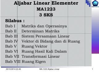 Aljabar Linear Elementer MA1223  3 SKS Silabus : Bab I     Matriks dan Operasinya