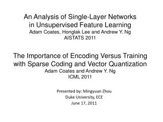 An Analysis of Single-Layer Networks in Unsupervised Feature Learning Adam Coates, Honglak Lee and Andrew Y. Ng AISTATS