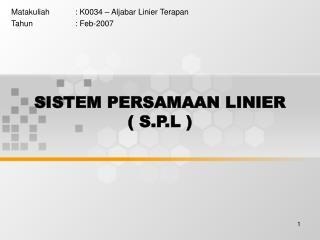 SISTEM PERSAMAAN LINIER ( S.P.L )