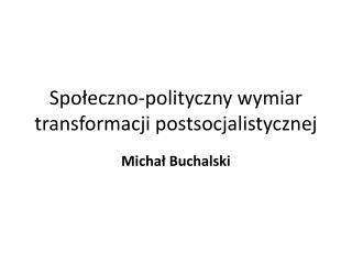 Społeczno-polityczny wymiar transformacji postsocjalistycznej