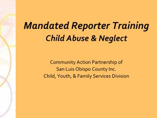 Mandated Reporter Training Child Abuse & Neglect Community Action Partnership of