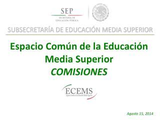 Espacio Común de la Educación Media Superior COMISIONES