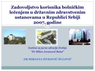 """Institut za javno zdravlje Srebije """"Dr Milan Jovanović Batut"""" DR MIRJANA ŽIVKOVIĆ-ŠULOVIĆ"""