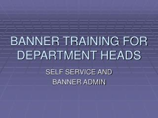 BANNER TRAINING FOR DEPARTMENT HEADS
