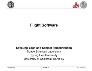 Flight Software  Seyoung Yoon and Sameet Ramakrishnan Space Sciences Laboratory