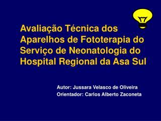 Autor: Jussara Velasco de Oliveira Orientador: Carlos Alberto Zaconeta
