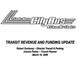 TRANSIT REVENUE AND FUNDING UPDATE Robert Dunlavey – Director Transit & Parking