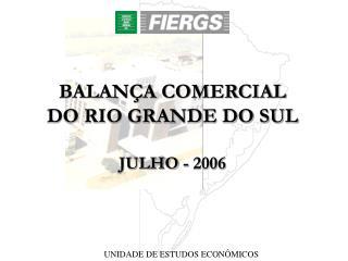 BALANÇA COMERCIAL DO RIO GRANDE DO SUL JULHO - 2006