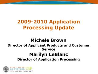 2009-2010 Application Processing Update  Michele Brown Director of Applicant Products and Customer Service Marilyn LeBla