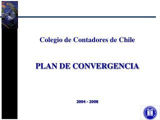 Colegio de Contadores de Chile PLAN DE CONVERGENCIA 2004 - 2008