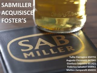 SABMILLER ACQUISISCE FOSTER'S
