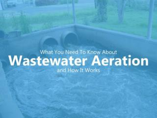 What You Need To Know About Wastewater Aeration and How It W