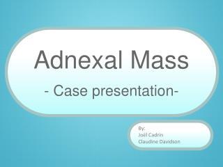 Adnexal  Mass - Case presentation-