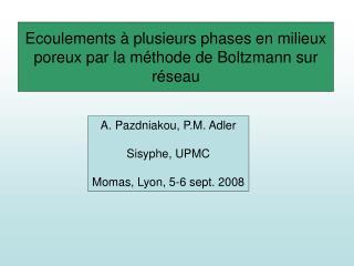 Ecoulements  à plusieurs phases en milieux poreux par la mé thode de Boltzmann sur r ése a u