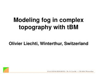 Modeling fog in complex topography with tBM