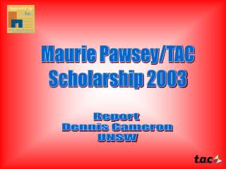 Maurie Pawsey/TAC Scholarship 2003