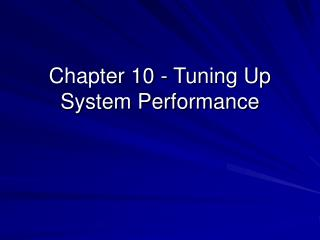 Chapter 10 - Tuning Up System Performance