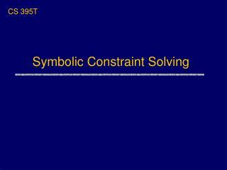 Symbolic Constraint Solving