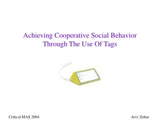 Achieving Cooperative Social Behavior Through The Use Of Tags
