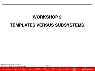 WORKSHOP 2 TEMPLATES VERSUS SUBSYSTEMS