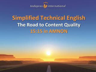 Simplified Technical English The Road to Content Quality 15:15 in AMNON