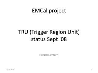 EMCal project TRU (Trigger Region Unit) status Sept '08