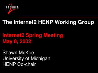The Internet2 HENP Working Group Internet2 Spring Meeting May 8, 2002