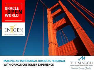 MAKING AN IMPERSONAL BUSINESS PERSONAL  WITH ORACLE CUSTOMER EXPERIENCE