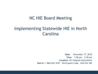 Date :    November 17, 2010 Time :   1:00 pm – 3:30 pm Location : NC Hospital Association