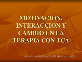MOTIVACION, INTERACCION Y CAMBIO EN LA TERAPIA CON TCA